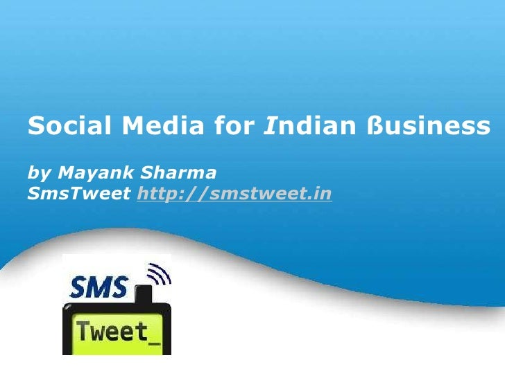 Social Media for  I ndian ßusiness by Mayank Sharma SmsTweet  http://smstweet.in