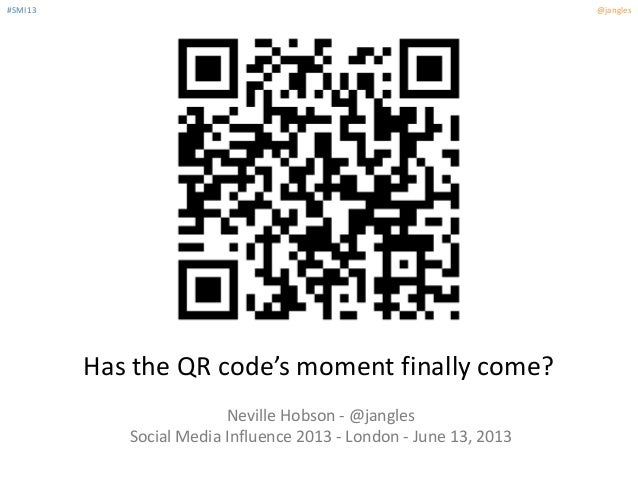 #SMI13 @janglesHas the QR code's moment finally come?Neville Hobson - @janglesSocial Media Influence 2013 - London - June ...