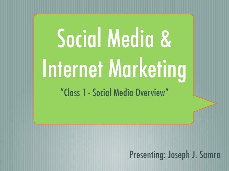 "Social Media & Internet Marketing   ""Class 1 - Social Media Overview""                            Presenting: Joseph J. Sam..."