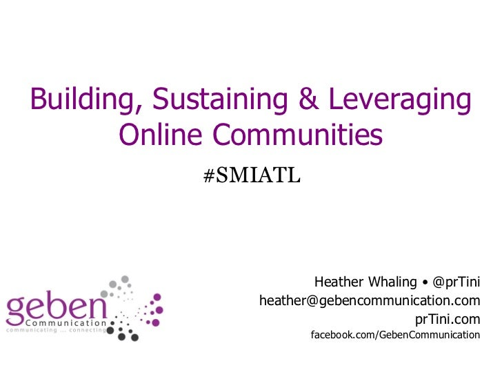 Building, Sustaining & Leveraging Online Communities #SMIATL Heather Whaling • @prTini [email_address] prTini.com facebook...