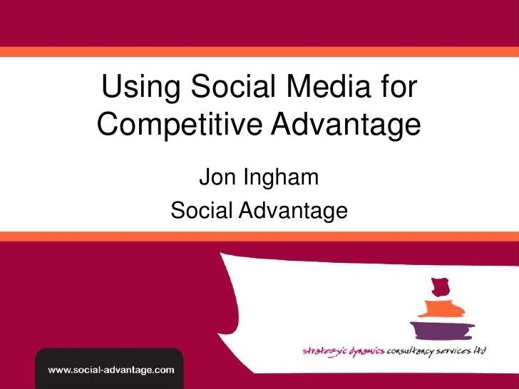 Using Social Media for Competitive Advantage<br />Jon Ingham<br />Social Advantage<br />