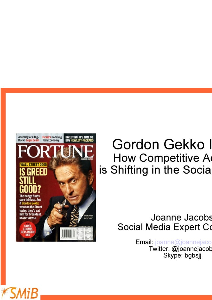 Gordon Gekko Is Dead: How Competitive Advantage  is Shifting in the Social Media Age. Joanne Jacobs Social Media Expert Co...