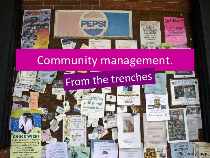 Community management.<br />From the trenches<br />Pic:zoey_pep<br />