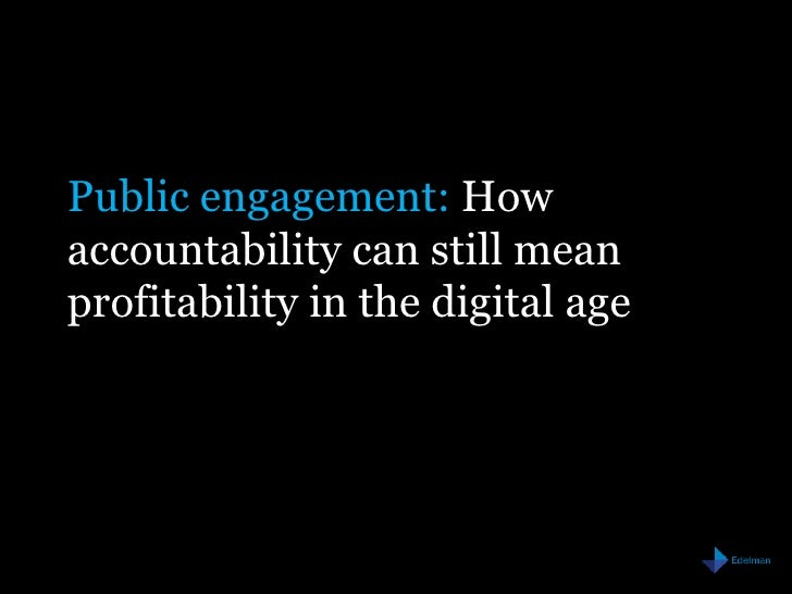 Public engagement: How accountability can still mean profitability in the digital age<br />