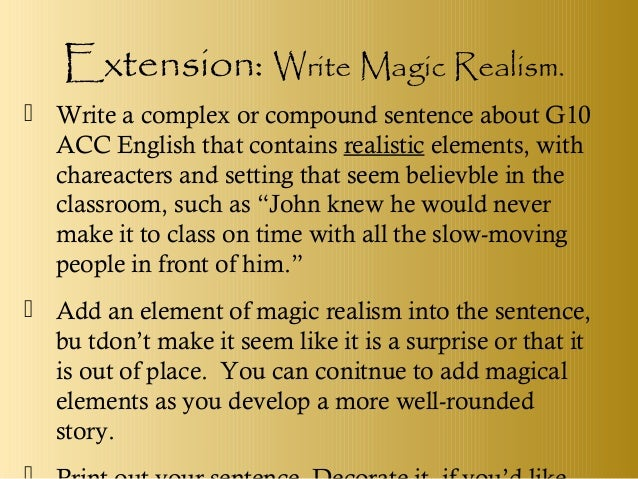 hyperbolic narration magical realism Her work is a perfect example of the magical realism genre, because it blends magical elements (such as myths) with natural elements (like history and personal experience.
