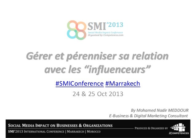 "Gérer et pérenniser sa relation avec les ""influenceurs"" #SMIConference #Marrakech 24 & 25 Oct 2013 By Mohamed Nadir MEDDOU..."