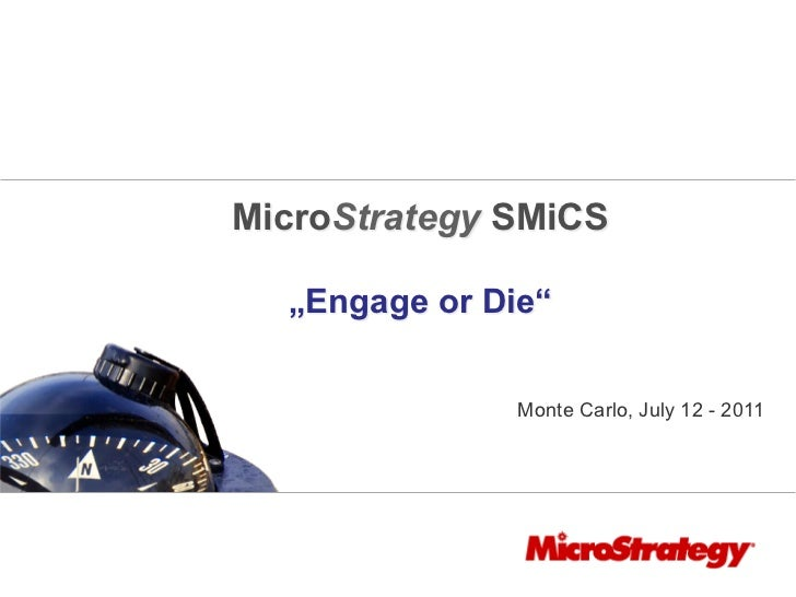 """MicroStrategy SMiCS  """"Engage or Die""""               Monte Carlo, July 12 - 2011"""