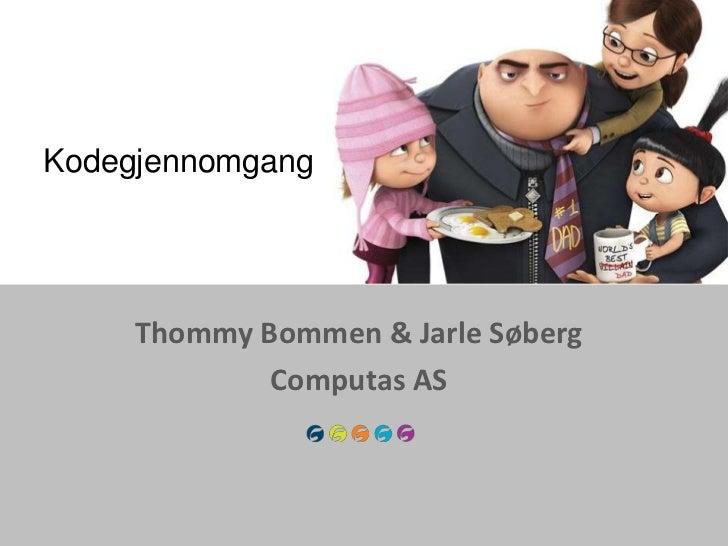 Kodegjennomgang     Thommy Bommen & Jarle Søberg             Computas AS