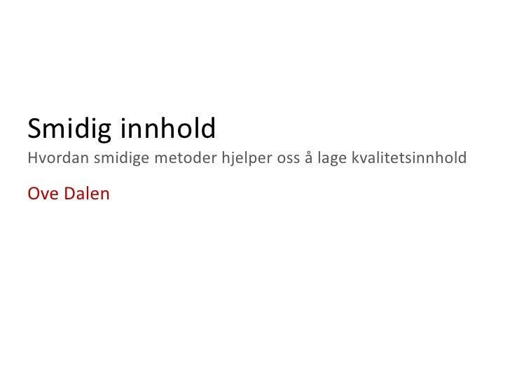 SmidiginnholdHvordansmidigemetoderhjelpeross å lagekvalitetsinnhold<br />Ove Dalen<br />