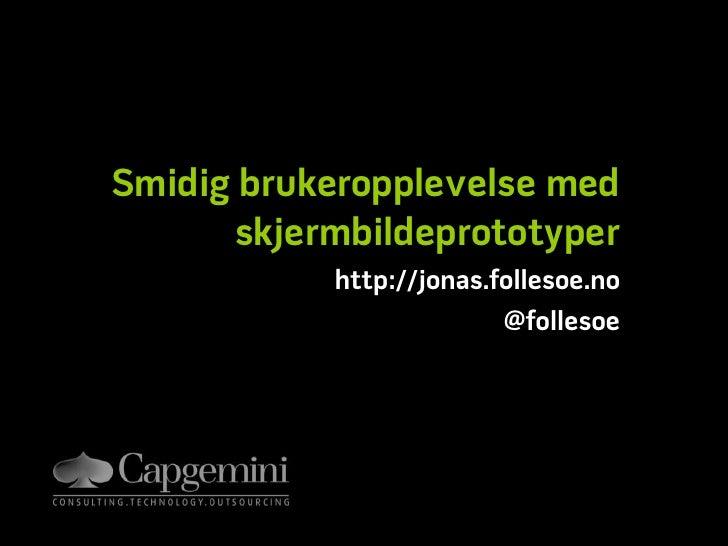 Smidig brukeropplevelse med skjermbildeprototyper<br />http://jonas.follesoe.no<br />@follesoe<br />