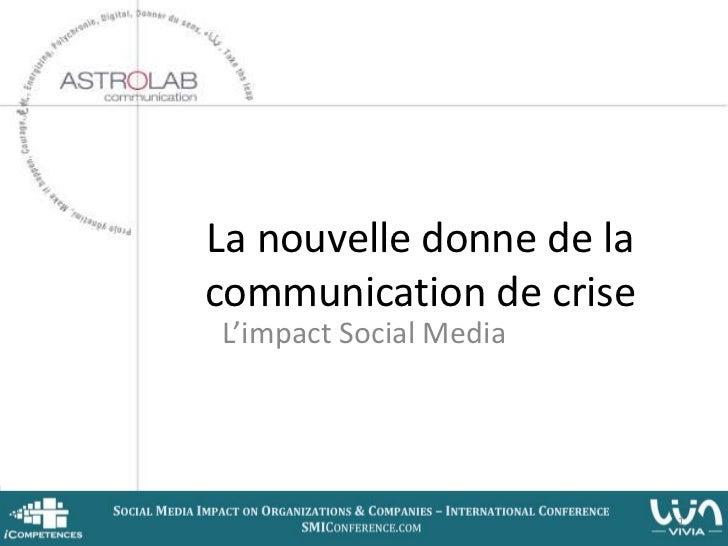 La nouvelle donne de lacommunication de criseL'impact Social Media                          1
