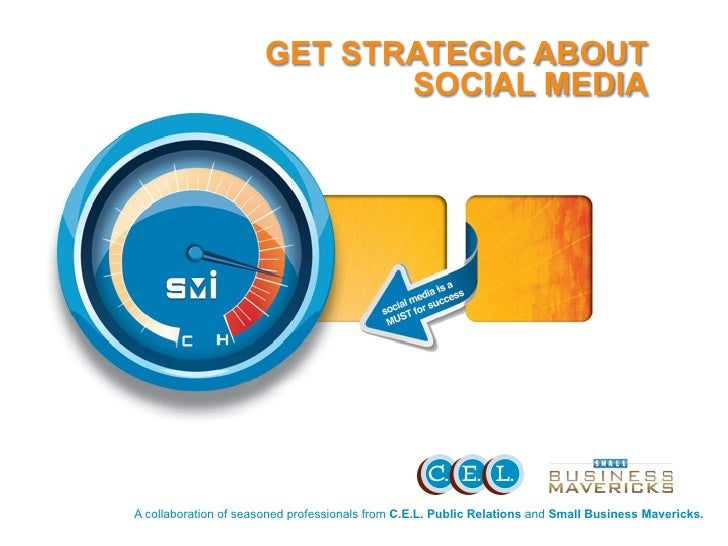 GET STRATEGIC ABOUT                             SOCIAL MEDIAA collaboration of seasoned professionals from C.E.L. Public R...