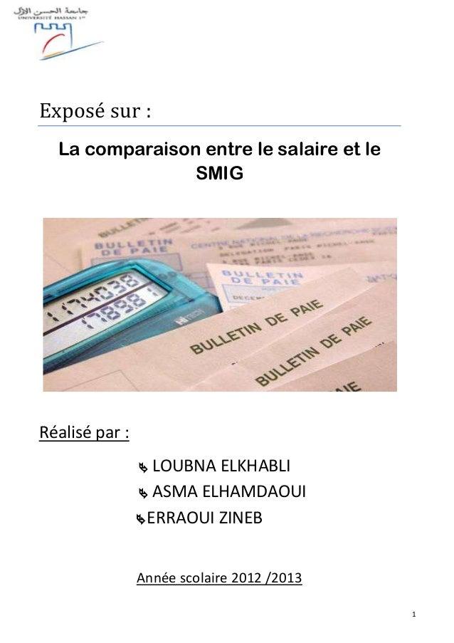 1 Exposé sur : La comparaison entre le salaire et le SMIG Réalisé par :  LOUBNA ELKHABLI  ASMA ELHAMDAOUI ERRAOUI ZINEB...