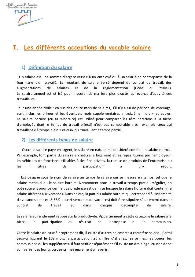 5 I. Les différents acceptions du vocable salaire 1) Définition du salaire Un salaire est une somme d'argent versée à un e...