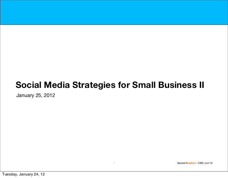 Social Media Strategies for Small Business II       January 25, 2012                              1              SpoonerSk...