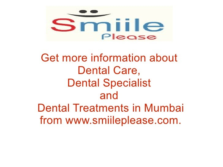 Get more information about         Dental Care,      Dental Specialist             and Dental Treatments in Mumbai from ww...