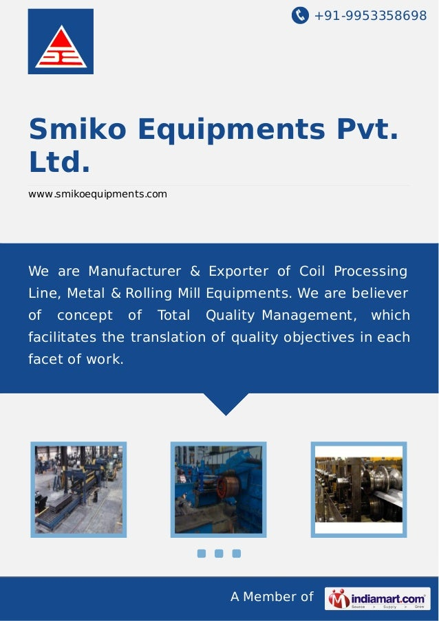 +91-9953358698 A Member of Smiko Equipments Pvt. Ltd. www.smikoequipments.com We are Manufacturer & Exporter of Coil Proce...