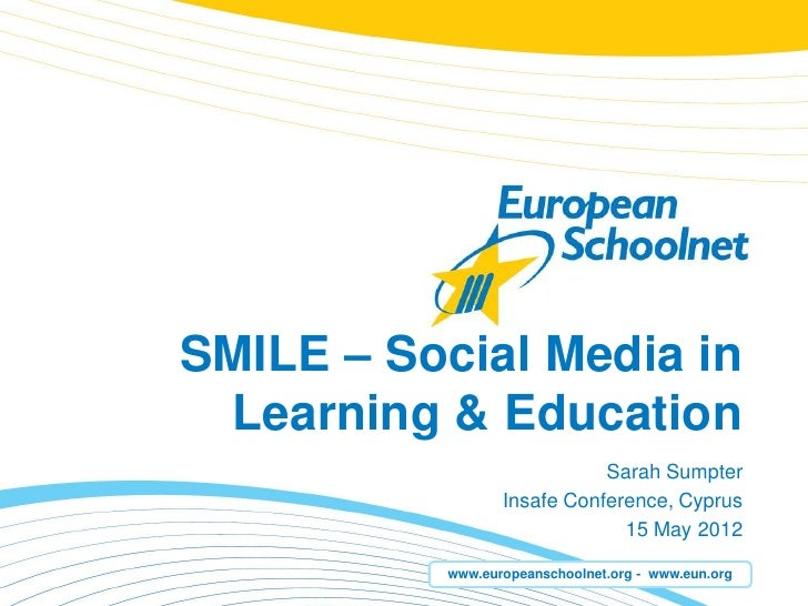SMILE – Social Media in Learning & Education                            Sarah Sumpter                 Insafe Conference, C...