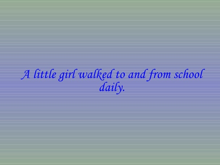 A little girl walked to and from school daily.