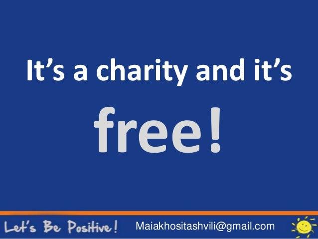 It's a charity and it's free! Maiakhositashvili@gmail.com