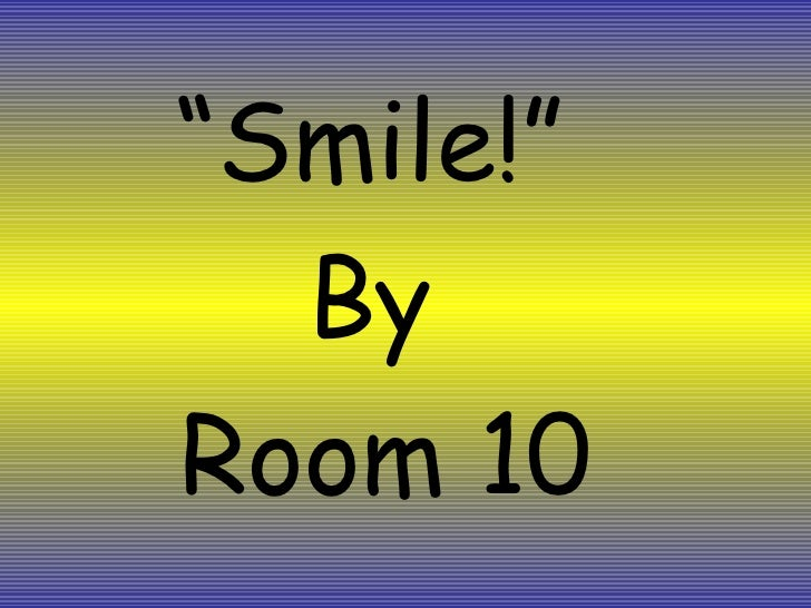 """"""" Smile!""""  By  Room 10"""