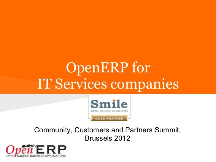 OpenERP forIT Services companies                  SmileCommunity, Customers and Partners Summit,             Brussels 2012