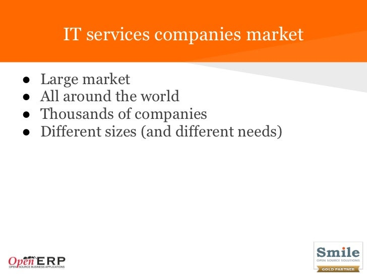 IT services companies market●   Large market●   All around the world●   Thousands of companies●   Different sizes (and dif...
