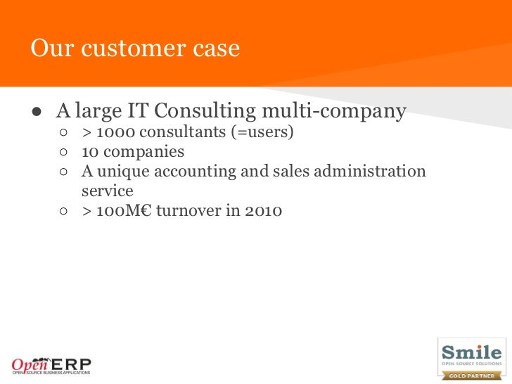 Our customer case● A large IT Consulting multi-company  ○ > 1000 consultants (=users)  ○ 10 companies  ○ A unique accounti...