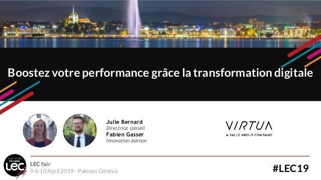 Julie Bernard Directrice conseil Fabien Gasser Innovation Advisor Boostez votre performance grâce la transformation digita...