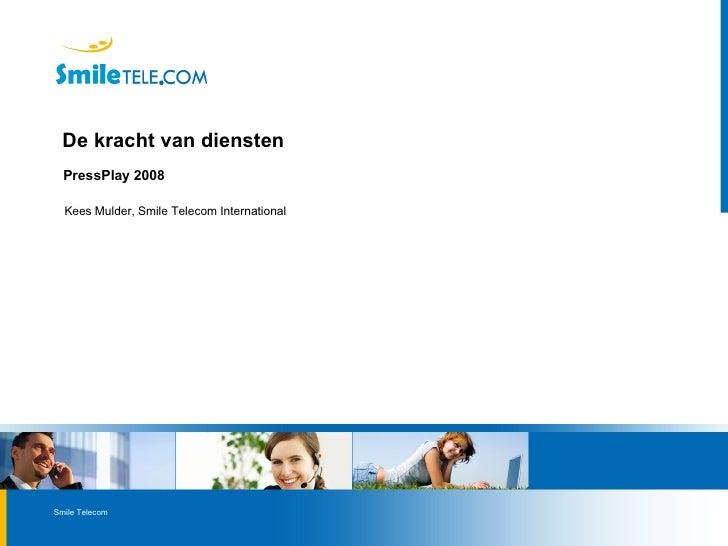 De kracht van diensten   PressPlay 2008 Kees Mulder, Smile Telecom International