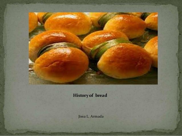 History of bread  Jissa L. Armada