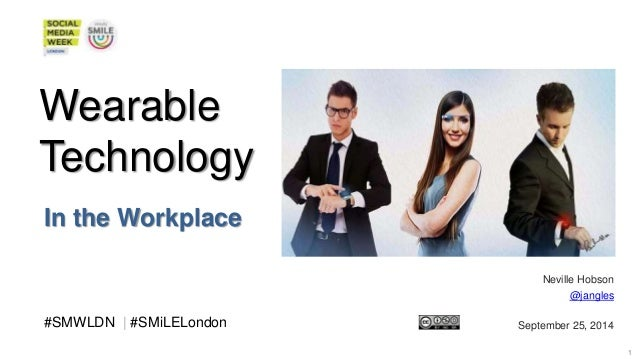 Wearable  Technology  In the Workplace  Neville Hobson  @jangles  #SMWLDN | #SMiLELondon September 25, 2014  #SMWLDN | #SM...