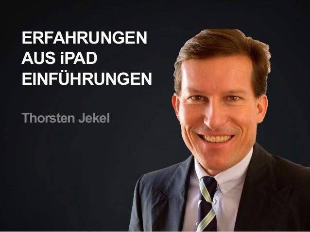 ERFAHRUNGEN AUS iPAD EINFÜHRUNGEN Thorsten Jekel