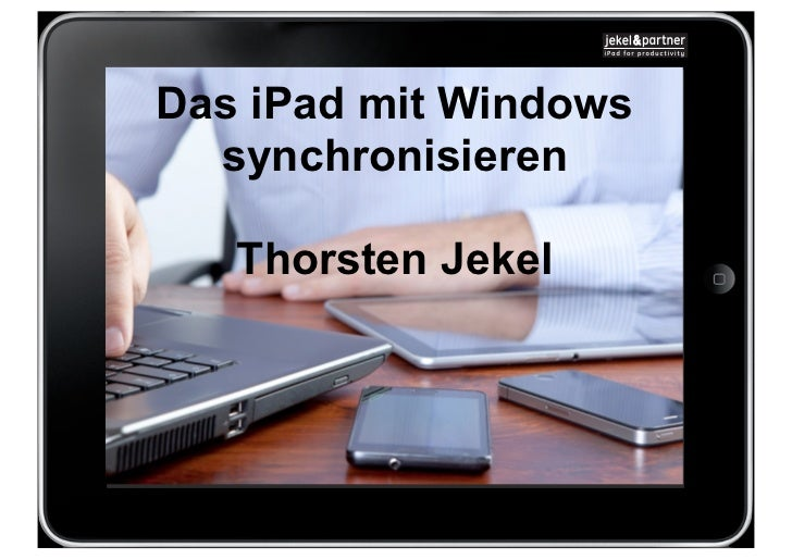 Das iPad mit Windows  synchronisieren   Thorsten Jekel