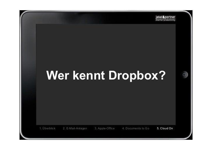 Wer kennt Dropbox?1. Überblick   2. E-Mail-Anlagen   3. Apple-Office   4. Documents to Go   5. Cloud On