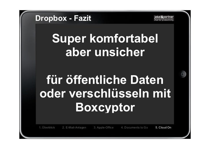 Dropbox - Fazit         Super komfortabel           aber unsicher  für öffentliche Daten oder verschlüsseln mit        Box...