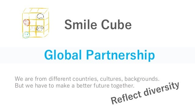 Global Partnership We are from different countries, cultures, backgrounds. But we have to make a better future together. S...