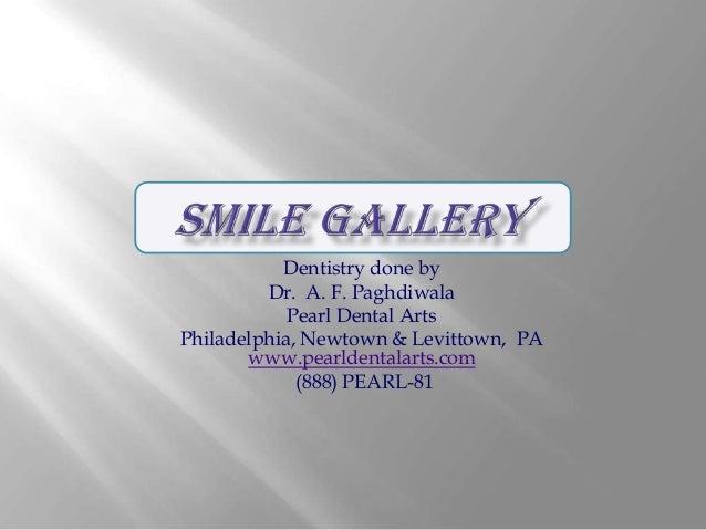 Dentistry done by Dr. A. F. Paghdiwala Pearl Dental Arts Philadelphia, Newtown & Levittown, PA www.pearldentalarts.com (88...