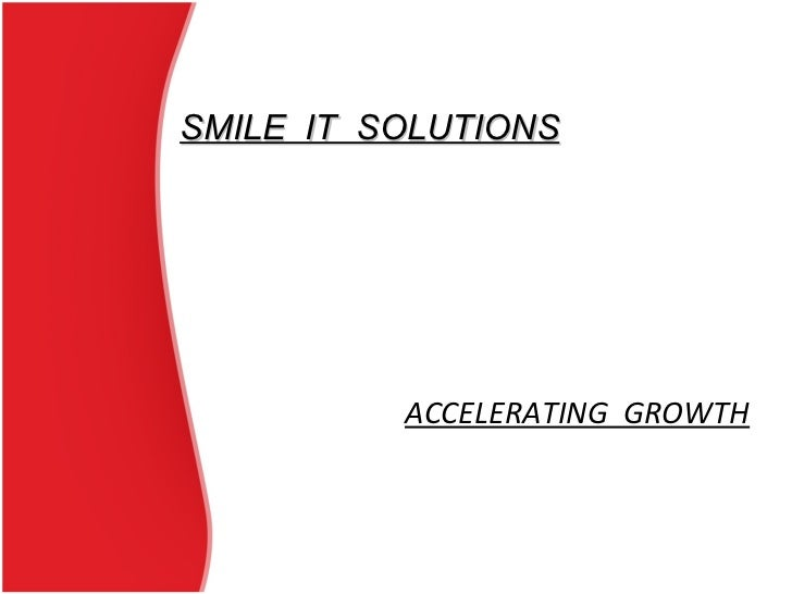 ACCELERATING  GROWTH SMILE  IT  SOLUTIONS