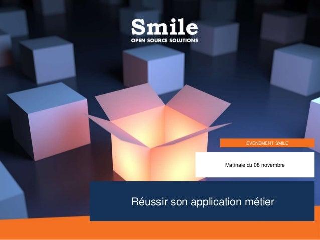 1 Matinale du 08 novembre ÉVÉNEMENT SMILE Réussir son application métier