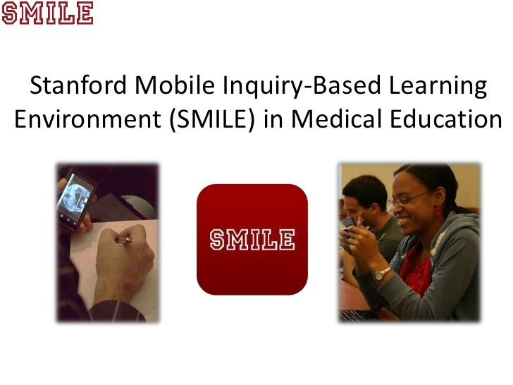 Stanford Mobile Inquiry-Based LearningEnvironment (SMILE) in Medical Education