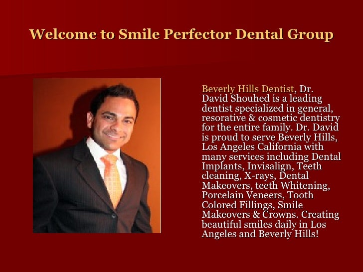 Welcome to Smile  Perfector  Dental Group <ul><li>Beverly Hills Dentist , Dr. David Shouhed is a leading dentist specializ...