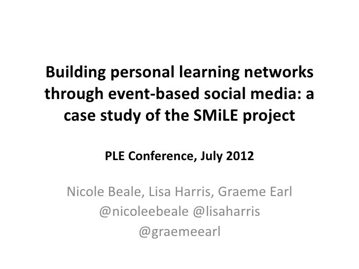 Building personal learning networksthrough event-based social media: a   case study of the SMiLE project        PLE Confer...