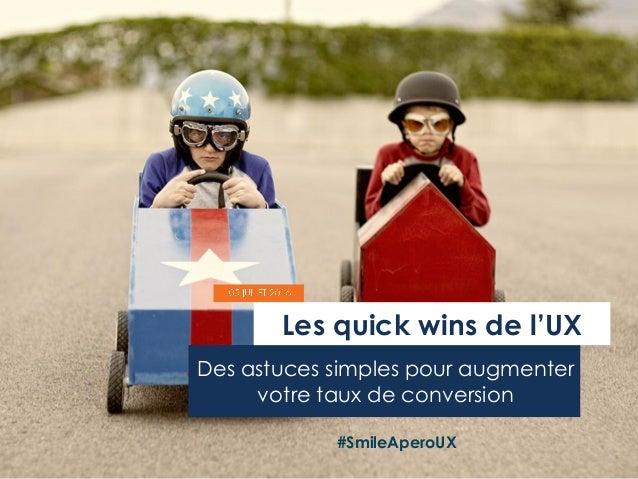 1 Des astuces simples pour augmenter votre taux de conversion Les quick wins de l'UX #SmileAperoUX