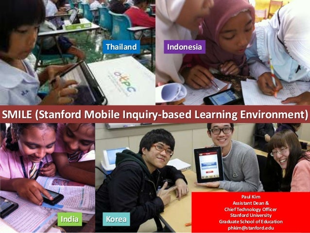 SMILE (Stanford Mobile Inquiry-based Learning Environment)Thailand IndonesiaIndia KoreaPaul KimAssistant Dean &Chief Techn...