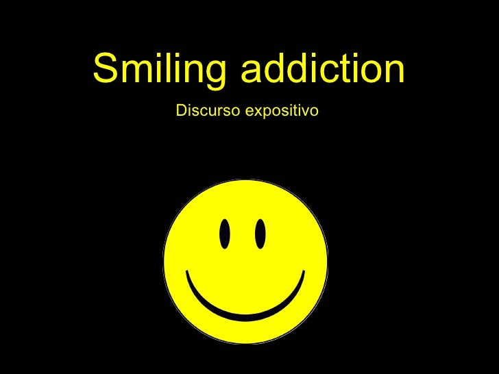 Smiling addiction Discurso expositivo