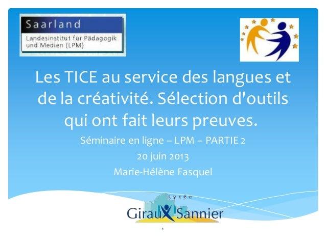 Les TICE au service des langues etde la créativité. Sélection doutilsqui ont fait leurs preuves.Séminaire en ligne – LPM –...