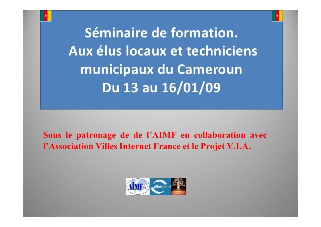 Séminaire de formation.              Aux élus locaux et techniciens               municipaux du Cameroun                  ...