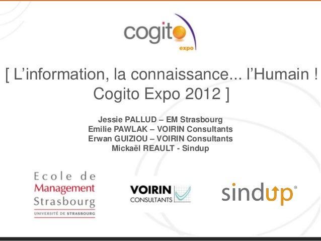 [ L'information, la connaissance... l'Humain !Cogito Expo 2012 ]Jessie PALLUD – EM StrasbourgEmilie PAWLAK – VOIRIN Consul...