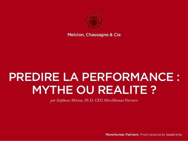Melcion, Chassagne & Cie  PREDIRE LA PERFORMANCE :  MYTHE OU REALITE ?  par Stéphane Moriou, Ph.D, CEO MoreHuman Partners ...